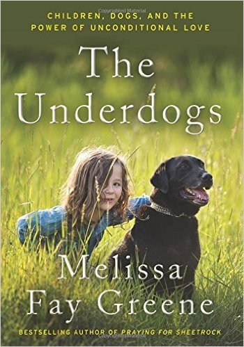 The Underdogs: Children, Dogs, and the Power of Unconditional Love by Melissa Fay Greene Read